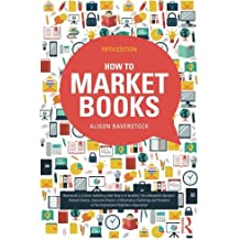 How to Market Books by Alison Baverstock (2015-02-13)