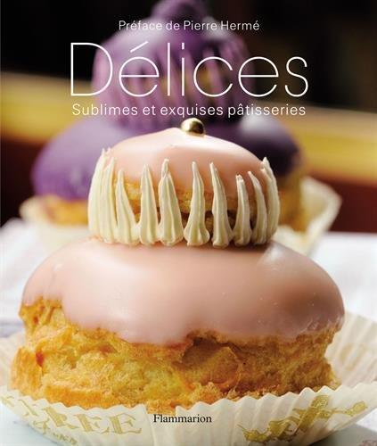Délices : Sublimes et exquises pâtisseries par Christian Sarramon