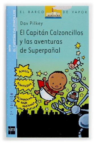 El Capitán Calzoncillos y las aventuras de Superpañal (Barco de Vapor Azul) por Dav Pilkey