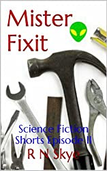 Science Fiction Shorts Episode II - Mister Fixit (English Edition)