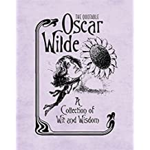 The Quotable Oscar Wilde: A Collection of Wit and Wisdom (In One Sitting/Minature Edns)