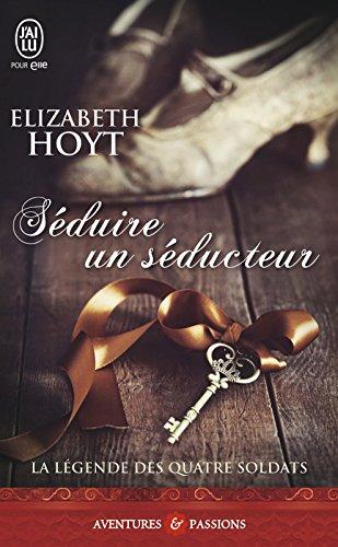 La légende des quatre soldats (Tome 2) - Séduire un séducteur (J'ai lu Aventures & Passions t. 9229) par Elizabeth Hoyt
