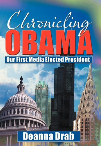 Chronicling Obama: Our First Media-Elected President por Deanna Drab