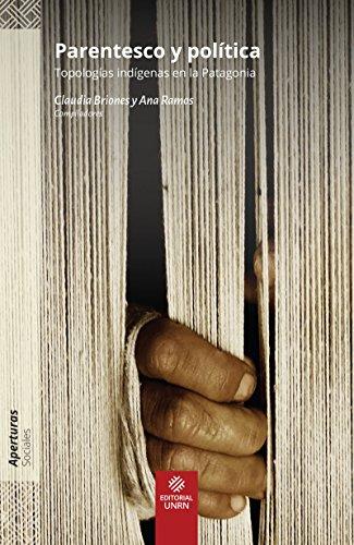 Parentesco y política: Topologías indígenas en Patagonia (Aperturas)