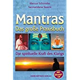 Das große Praxisbuch der Mantras: Nutzen Sie die Kraft spirituellen Klangs