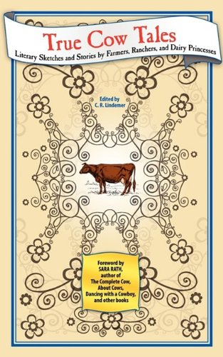 true-cow-tales-literary-sketches-and-stories-by-farmers-ranchers-and-dairy-princesses