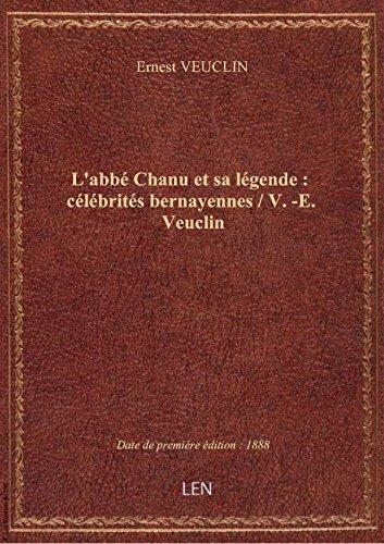 L'abb Chanu et sa lgende : clbrits bernayennes / V.-E. Veuclin