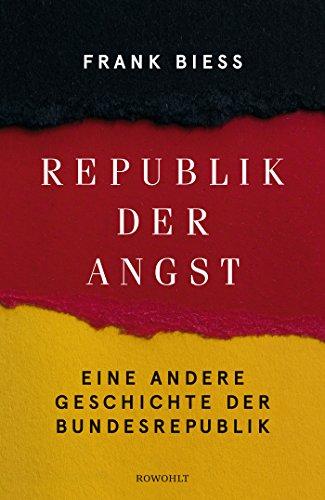 Republik der Angst: Eine andere Geschichte der Bundesrepublik