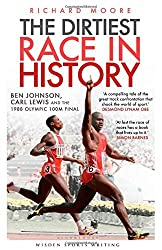 The Dirtiest Race in History: Ben Johnson, Carl Lewis and the Olympic 100m Final (Wisden Sports Writing) by Richard Moore (2012-06-01)
