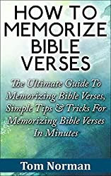 How To Memorize Bible Verses: The Ultimate Guide To Memorizing Bible Verses, Simple Tips & Tricks For Memorizing Bible Verses In Minutes (Bible Verses, Memorizing Bible Verses, Bible Books)
