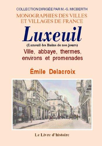 Luxeuil (Ville, Abbaye, Thermes, Environs et Promenades) par Emile Delacroix