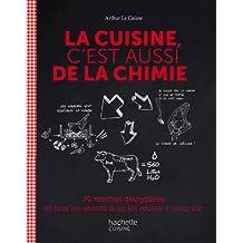 La cuisine c'est aussi de la chimie: 70 recettes décryptées et tous les secrets pour les réussir à coup sûr