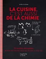 La cuisine c'est aussi de la chimie - 70 recettes décryptées et tous les secrets pour les réussir à coup sûr de Arthur Le Caisne