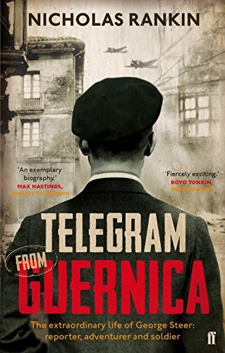 Telegram from Guernica: The Extraordinary Life of George Steer, War Correspondent by Nicholas Rankin (2013-11-07)