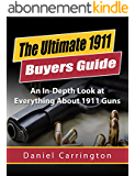 1911: The Ultimate 1911 Buyers Guide for Beginner Shooters to Expert Marksman (The Best Resource on 1911 Handguns): An In-Depth Look at Everything About 1911 Guns (English Edition)
