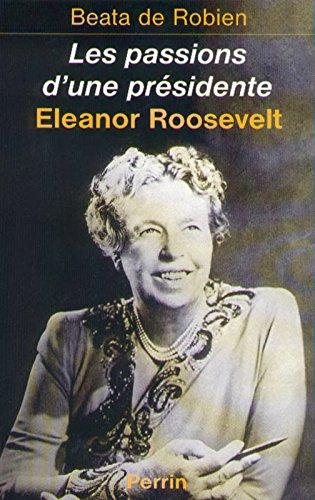 Les Passions d'une prsidente : Eleanor Roosevelt
