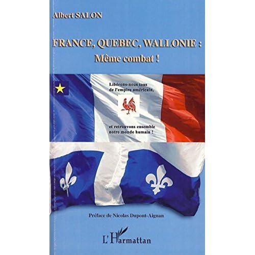 France, Québec, Wallonie : même combat !: Libérons-nous tous de l'empire américain, et retrouvons ensemble notre monde humain !