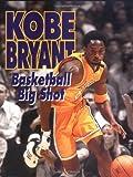Kobe Bryant: Basketball Big Shot (Sports Achievers Biographies) by Jeff Savage (2001-01-02)