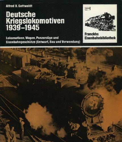 Preisvergleich Produktbild Deutsche Kriegslokomotiven 1939 - 1945. Lokomotiven, Wagen, Panzerzüge und Eisenbahngeschütze