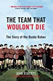 Image de The Team That Wouldn't Die: The Story of the Busby Babes