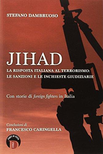 Jihad. La risposta italiana al terrorismo: le sanzioni e le inchieste giudiziarie. Con storie di «foreign fighters» in Italia