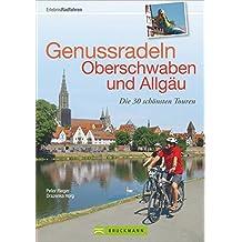 Genussradeln Oberschwaben und Allgäu: Die 30 schönsten Touren (Erlebnis Rad)