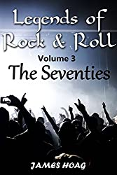Legends of Rock & Roll Volume 3 - The Seventies: An unauthorized fan tribute (English Edition)