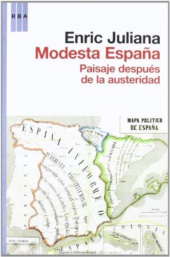 Modesta españa: Paisaje después de la austeridad (OTROS NO FICCIÓN) por ENRIC JULIANA