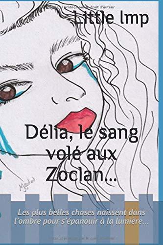 Délia, le sang volé aux Zoclan...: Les plus belles choses naissent dans l'ombre pour s'épanouir à la lumière…