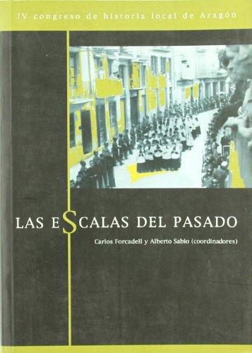 Las escalas del pasado.: Actas del IV Congreso de Historia Local de Aragón (Barbastro, 3-5 de julio de 2003)
