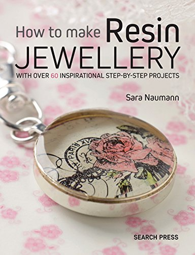 How to Make Resin Jewellery: With Over 50 Inspirational Step-by-Step Projects (Annies)