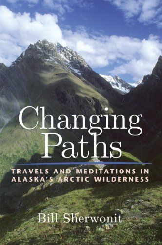 Changing Paths: Travels and Meditations in Alaska's Arctic Wilderness (English Edition) -
