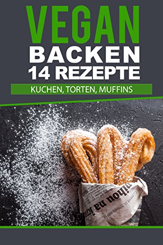 Vegan backen - Meine Lieblingsrezepte für vegane Kuchen: Einfache & leckere Ideen für Kuchen, Torten und Muffins. Vegan Backen für Anfänger & Profis. Rezeptsammlung meiner Lieblings Vegan Rezepte