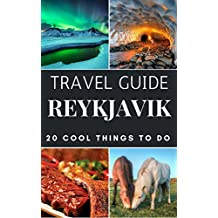 Reykjavik 2017 : 20 Cool Things to do during your Trip to Reykjavik: Top 20 Local Places You Can't Miss! (Travel Guide Reykjavik- Iceland ) (English Edition)
