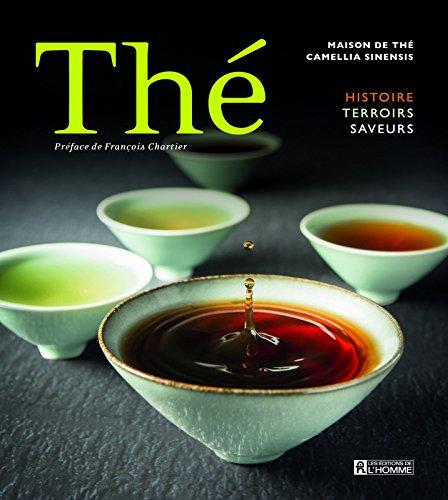 Thé : Histoire, terroirs, saveurs par From Les Editions de l'Homme