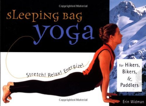 Preisvergleich Produktbild Sleeping Bag Yoga: Stretch! Relax! Energize! For Hikers, Bikers, and Paddlers by Erin Widman (2002-01-11)