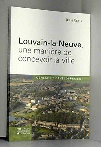Louvain-la-Neuve, une manière de concevoir la ville: Genèse et développement par Jean Remy