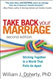 Take Back Your Marriage, Second Edition: Sticking Together in a World That Pulls Us Apart by William J. Doherty Phd (2013-07-25)