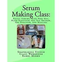 Serum Making Class: Facial Serums, Aloe Vera Gel, Hand Sanitizer,