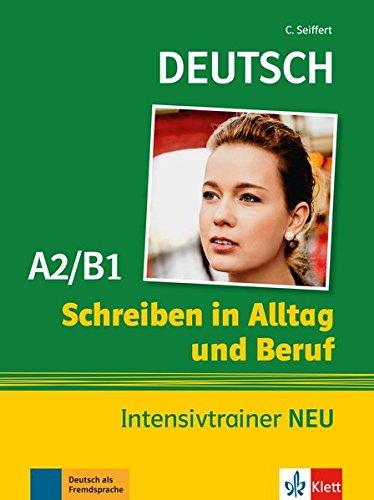 Schreiben in Alltag und Beruf: Intensivtrainer A2/B1 NEU por Christian Seiffert