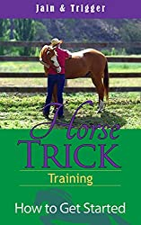 Horse Trick Training: How To Get Started (English Edition)