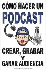 Cómo hacer un Podcast: Crear, grabar y ganar audiencia Tapa blanda