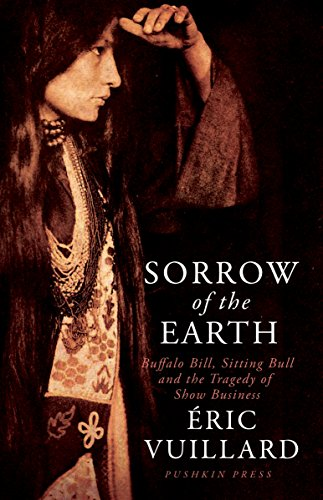 [PDF] Téléchargement gratuit Livres Sorrow of the Earth: Buffalo Bill, Sitting Bull and the Tragedy of Show Business