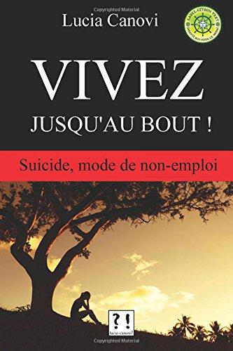 Vivez jusqu'au bout !: Suicide, mode de non-emploi par Lucia Canovi
