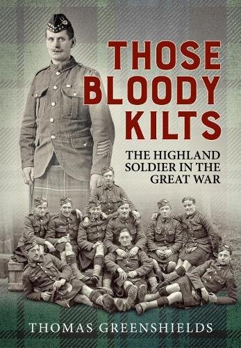 Those Bloody Kilts: The Highland Soldier in the Great War (Wolverhampton Military Studies) -