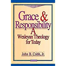 Grace and Responsibility: A Wesleyan Theology for Today