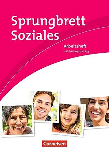 Sprungbrett Soziales - Sozialassistent/-in - Neubearbeitung: Sozial- und Pflegeassistenz: Arbeitsheft mit Prüfungstraining