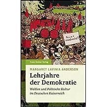 Lehrjahre der Demokratie. Wahlen und politische Kultur im Deutschen Kaiserreich (Beiträge zur Kommunikationsgeschichte)