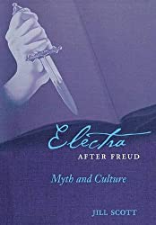 Electra after Freud: Myth and Culture (Cornell Studies in the History of Psychiatry)