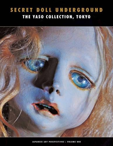 Secret Doll Underground: The Yaso Collection, Tokyo (Japanese Art Perspectives 1)